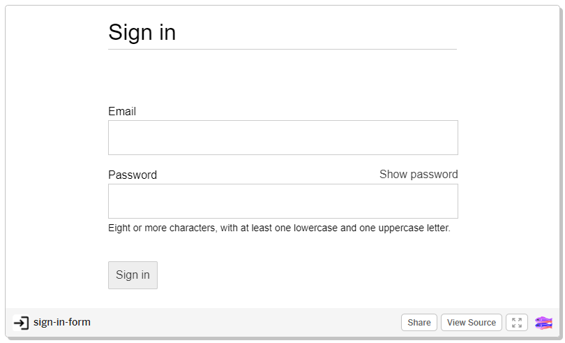 Sign in  Email  Password  Show password  Eight or more characters, witn at least one lowercase and one uppercase letter.  Sign in  sign-in-form  Share  View Source